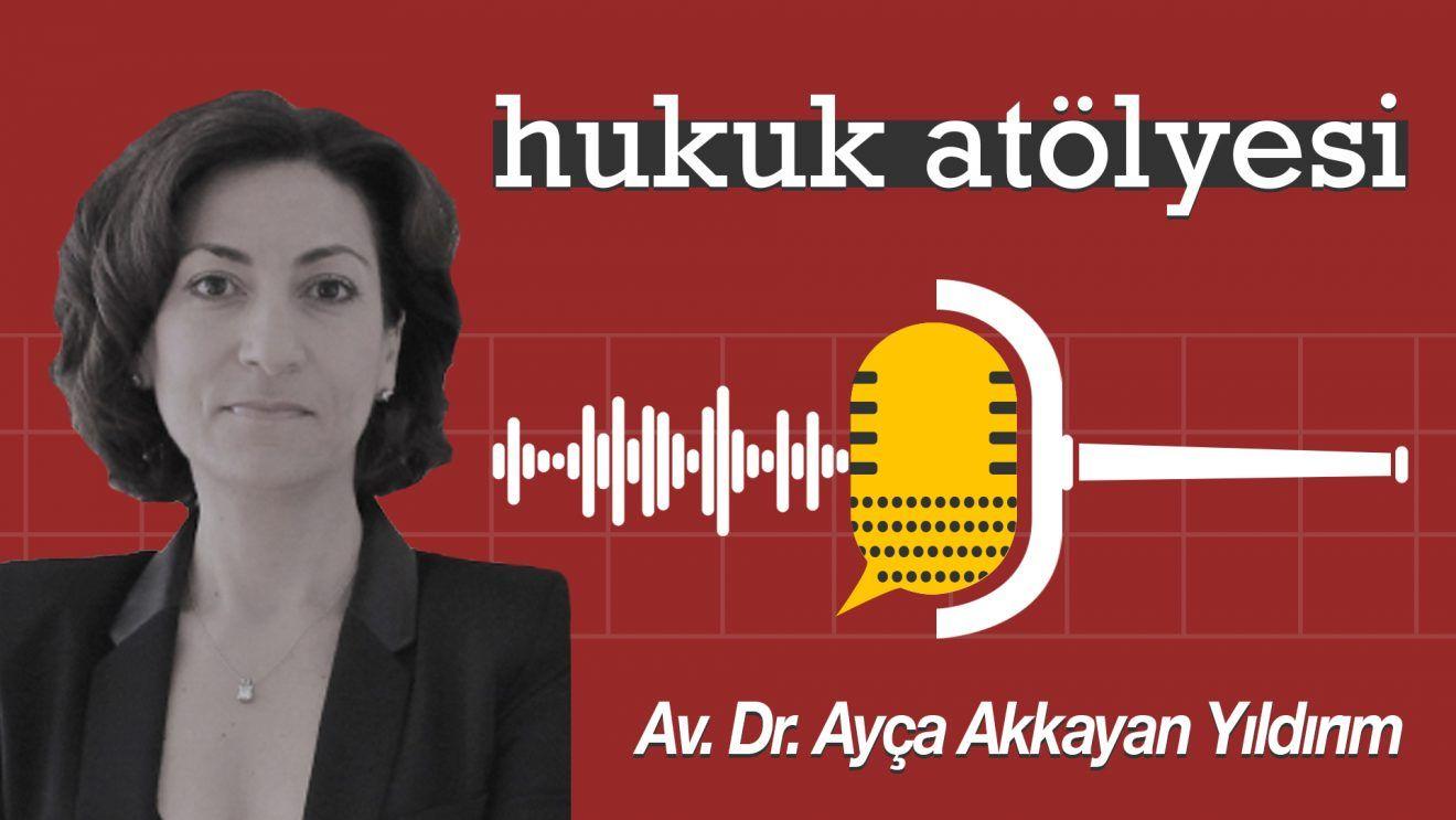 Hukuk Atölyesi #5'in Konuğu: Av. Dr. Ayça Akkayan Yıldırım