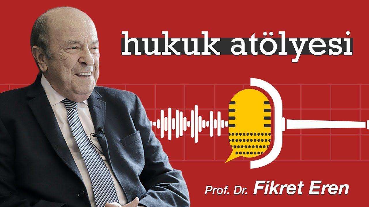 Hukuk Atölyesi #1'in Konuğu: Prof. Dr. Fikret Eren
