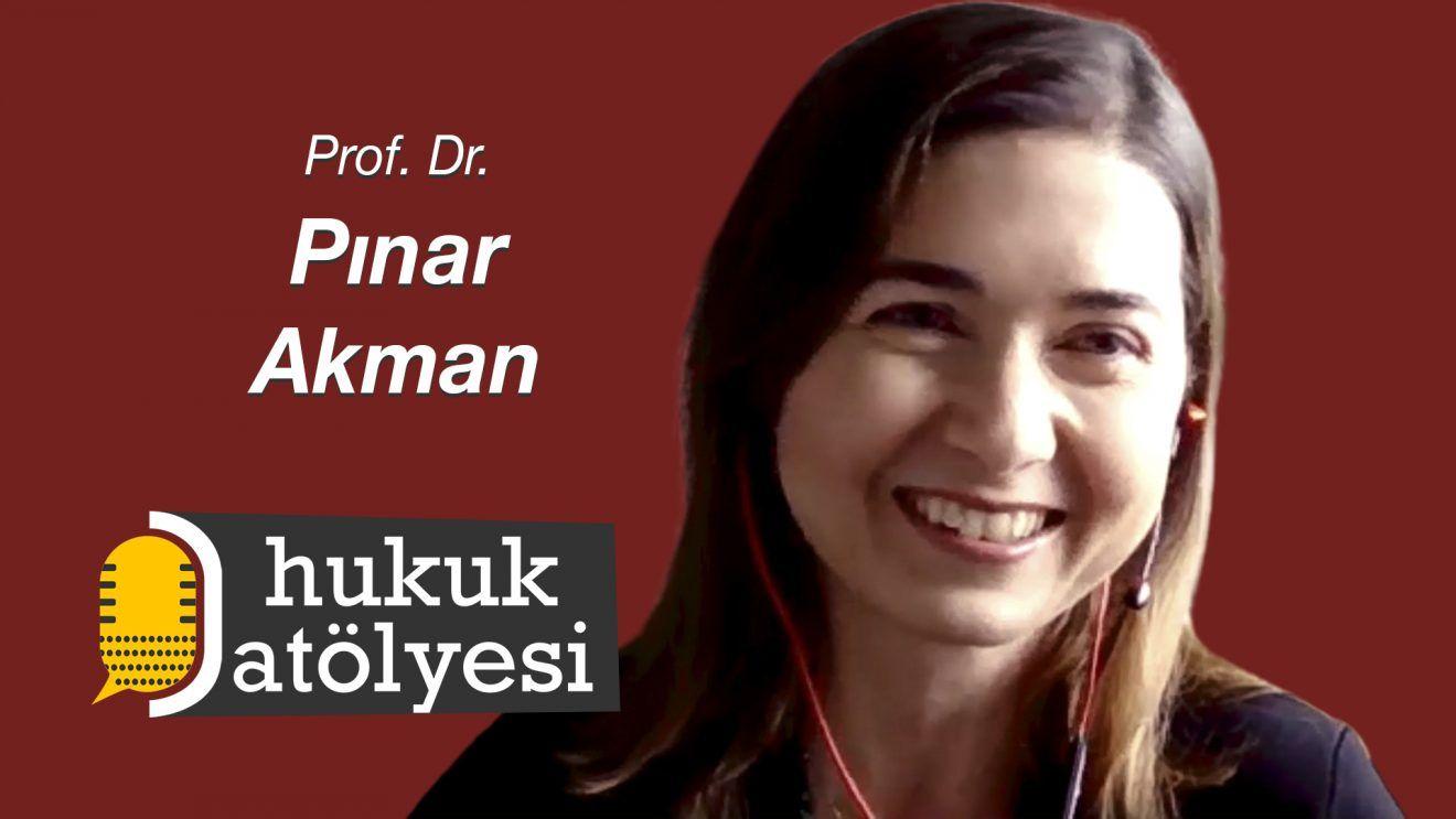 Hukuk Atölyesi #11'in Konuğu: Prof. Dr. Pınar Akman