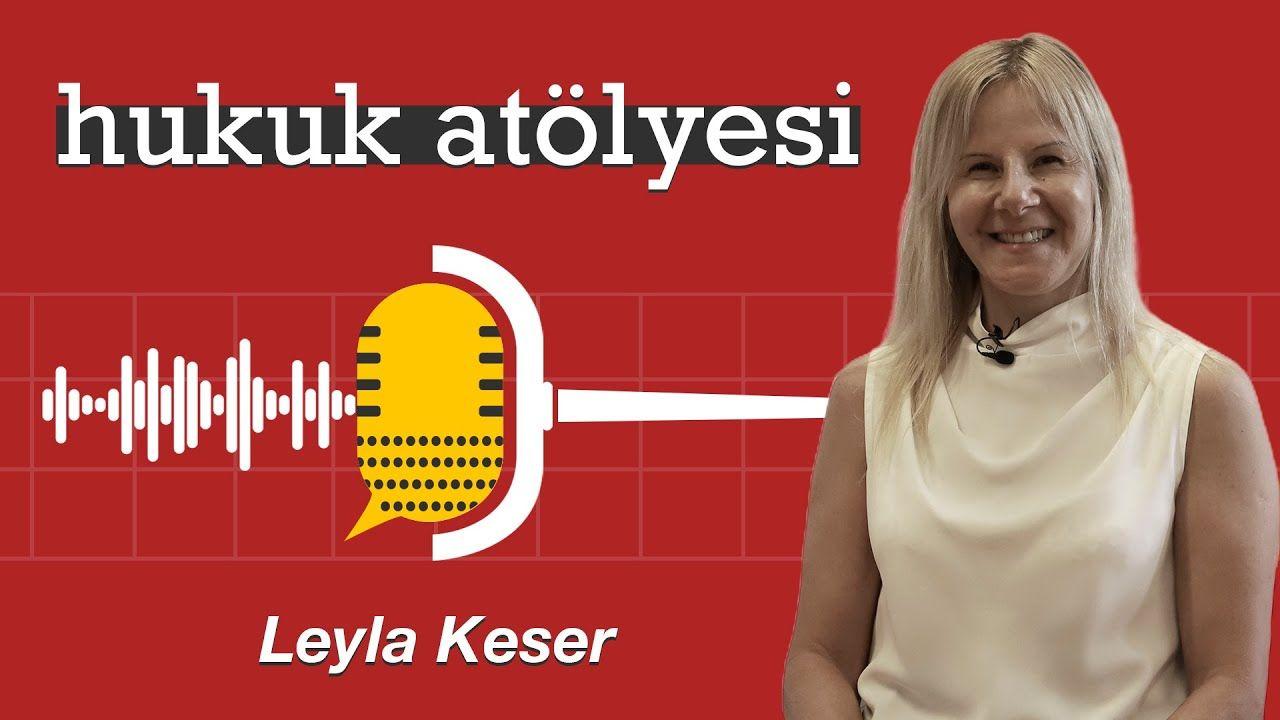 Hukuk Atölyesi #2'nin Konuğu: Doç. Dr. Leyla Keser