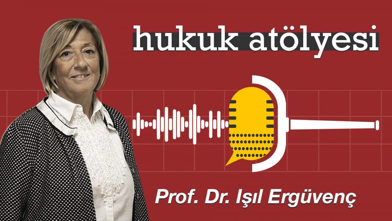 Hukuk Atölyesi #3'ün Konuğu: Prof. Dr. Işıl Ergüvenç