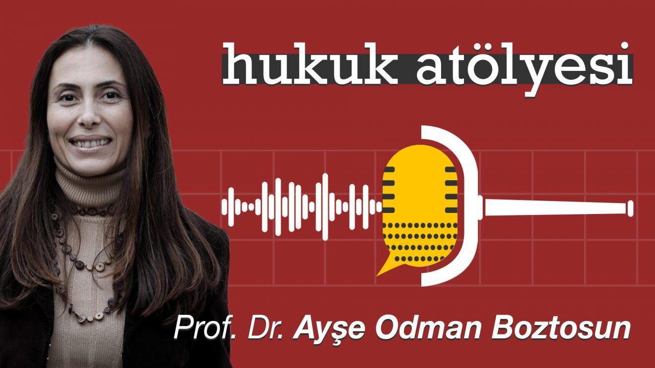 Hukuk Atölyesi #6'nın Konuğu: Prof. Dr. Ayşe Odman Boztosun