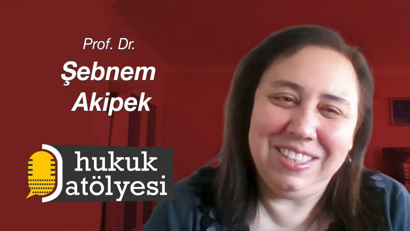 Hukuk Atölyesi #8'in Konuğu: Prof. Dr. Şebnem Akipek