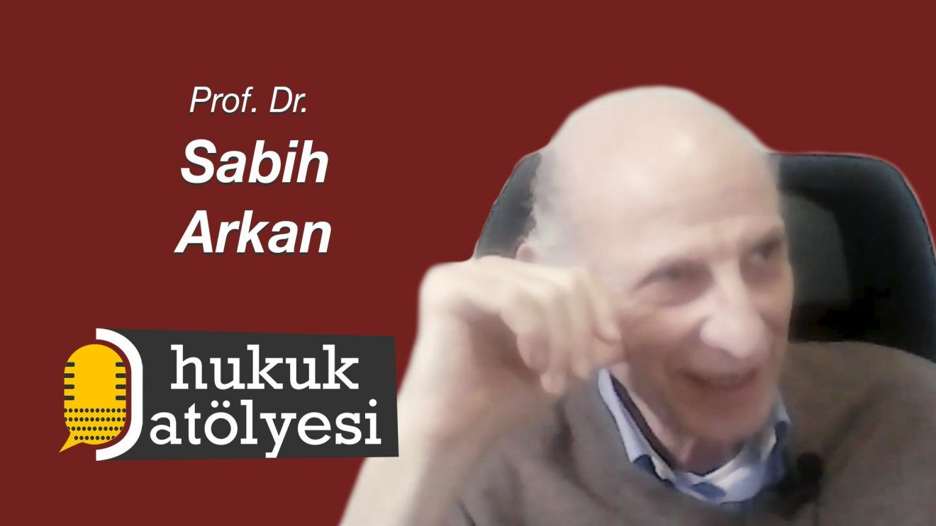 Hukuk Atölyesi #9'un Konuğu: Prof. Dr. Sabih Arkan